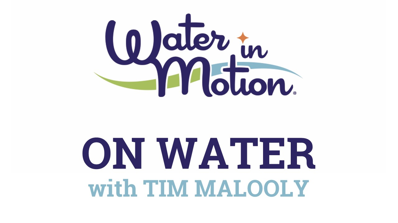 On Water with Tim Malooly